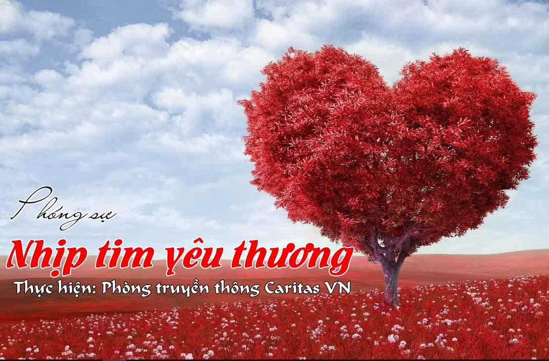Caritas Việt Nam: Phóng sự nhịp tim yêu thương